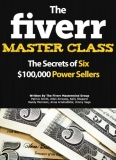 The Fiverr Master Class: The Fiverr Secrets Of Six Power Sellers That Enable You To Work From Home